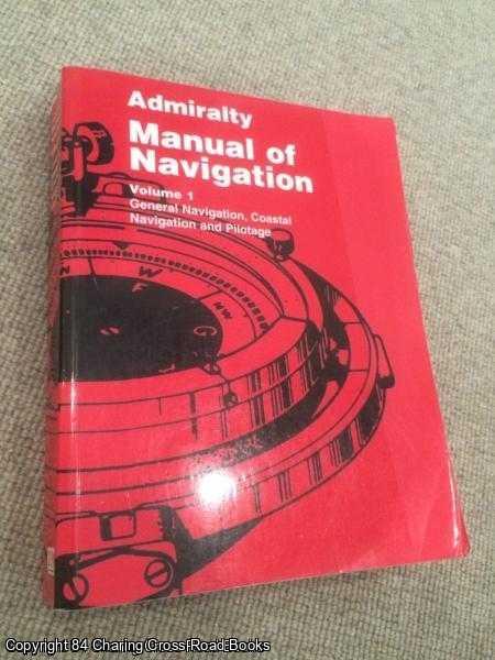 GREAT BRITAIN: MINISTRY OF DEFENCE - Admiralty Manual of Navigation Volume 1: General Navigation, Coastal Navigation and Pilotage
