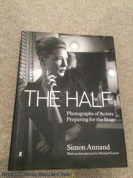 ANNAND, SIMON - The Half: Photographs of Actors Preparing for the Stage