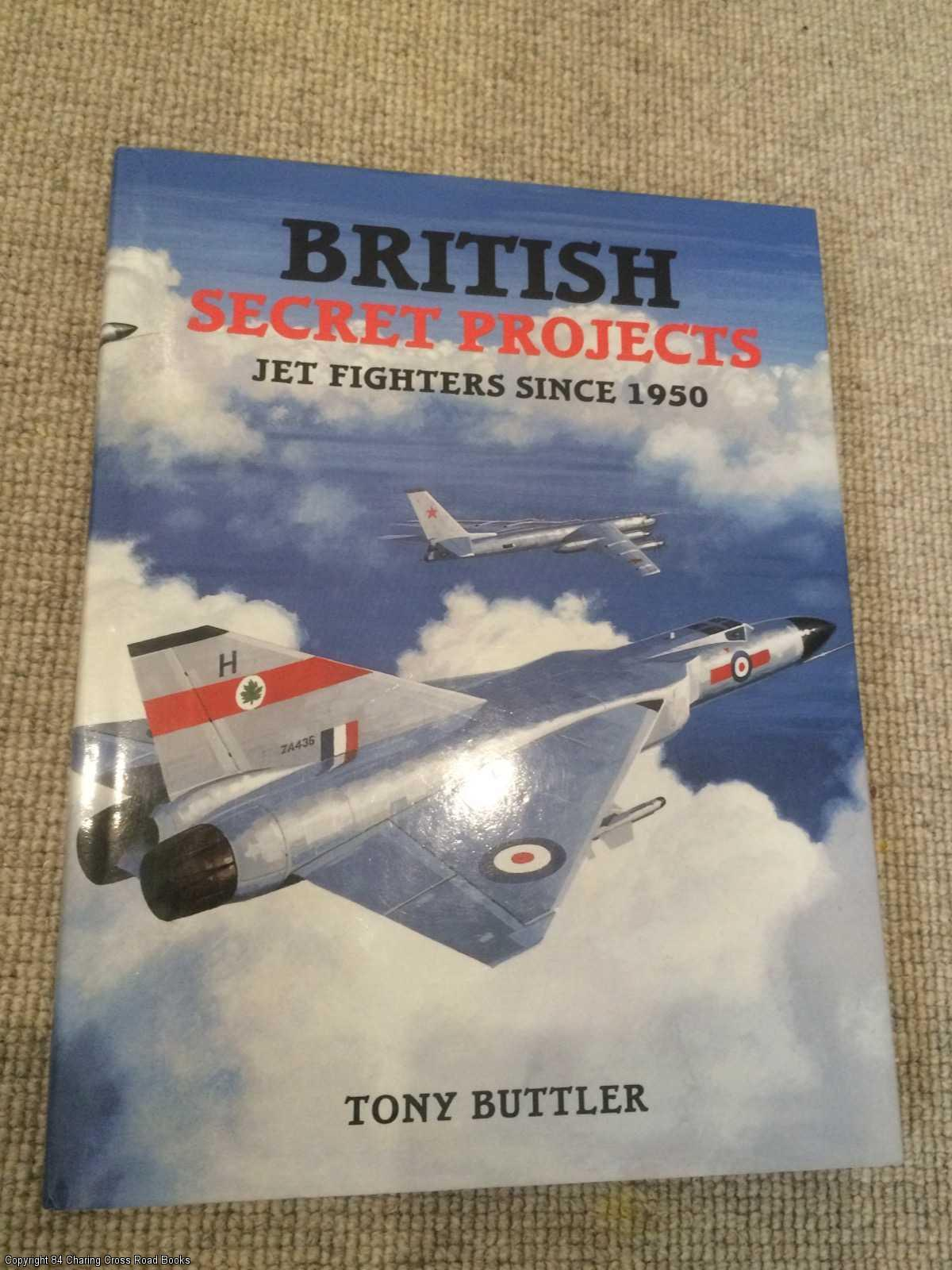 BUTTLER, TONY - British Secret Projects: Jet Fighters Since 1950