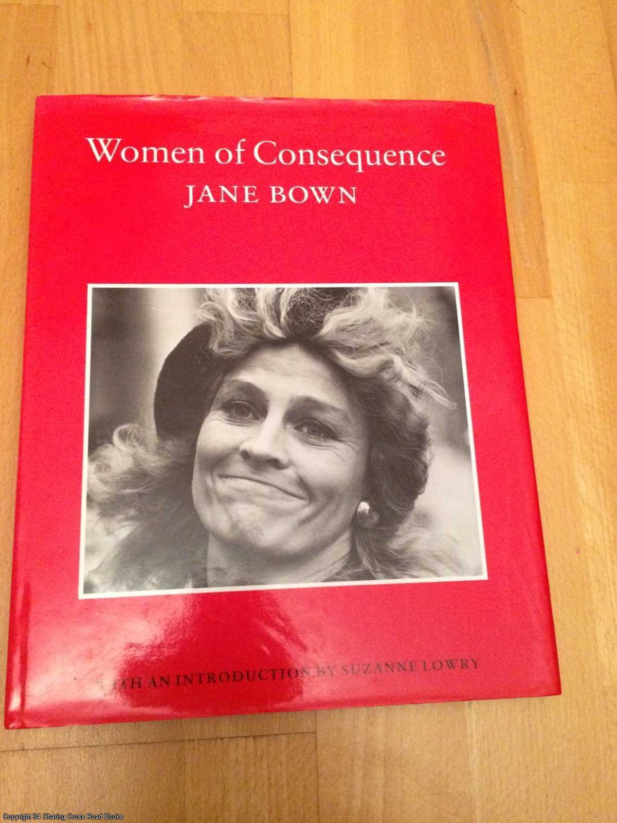 BOWN, JANE; LOWRY, SUZANNE - Women of Consequence