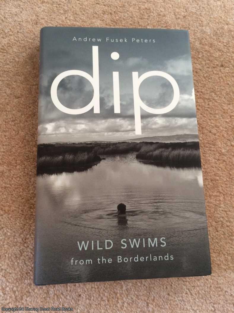 FUSEK PETERS, ANDREW - Dip: Wild Swims from the Borderlands
