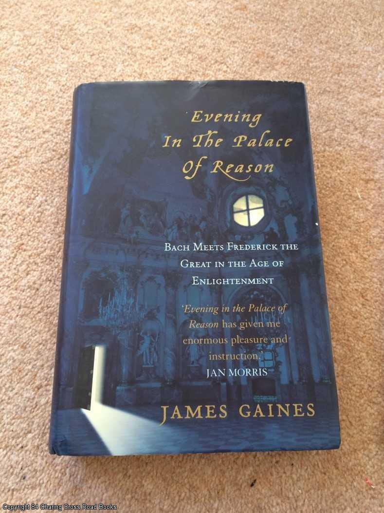 GAINES, JAMES - Evening in the Palace of Reason: Bach Meets Frederick the Great in the Age of Enlightenment