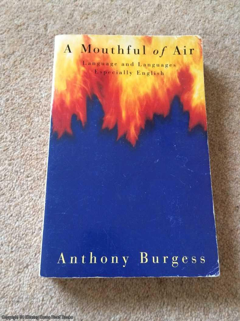 BURGESS, ANTHONY - A Mouthful of Air : Language and Languages, Especially English