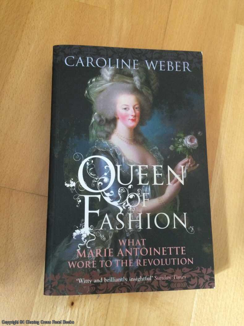WEBER, CAROLINE - Queen of Fashion: What Marie Antoinette Wore to the Revolution