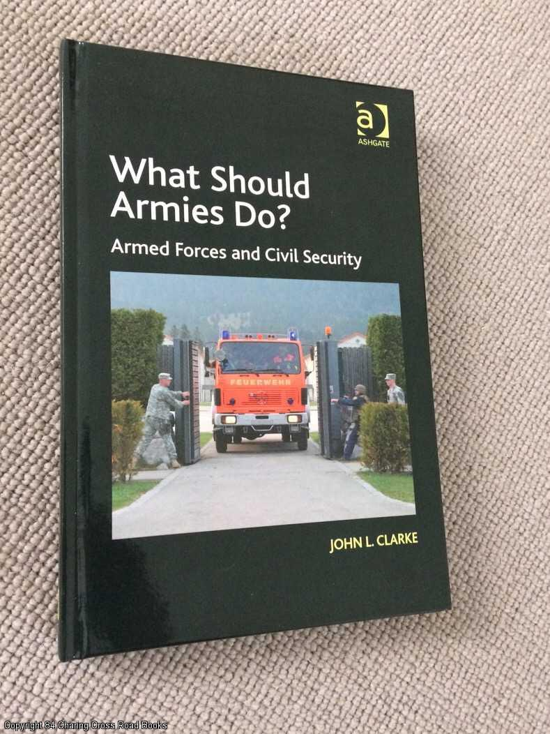 1472445260 - What Should Armies Do?: Armed Forces and Civil Security
