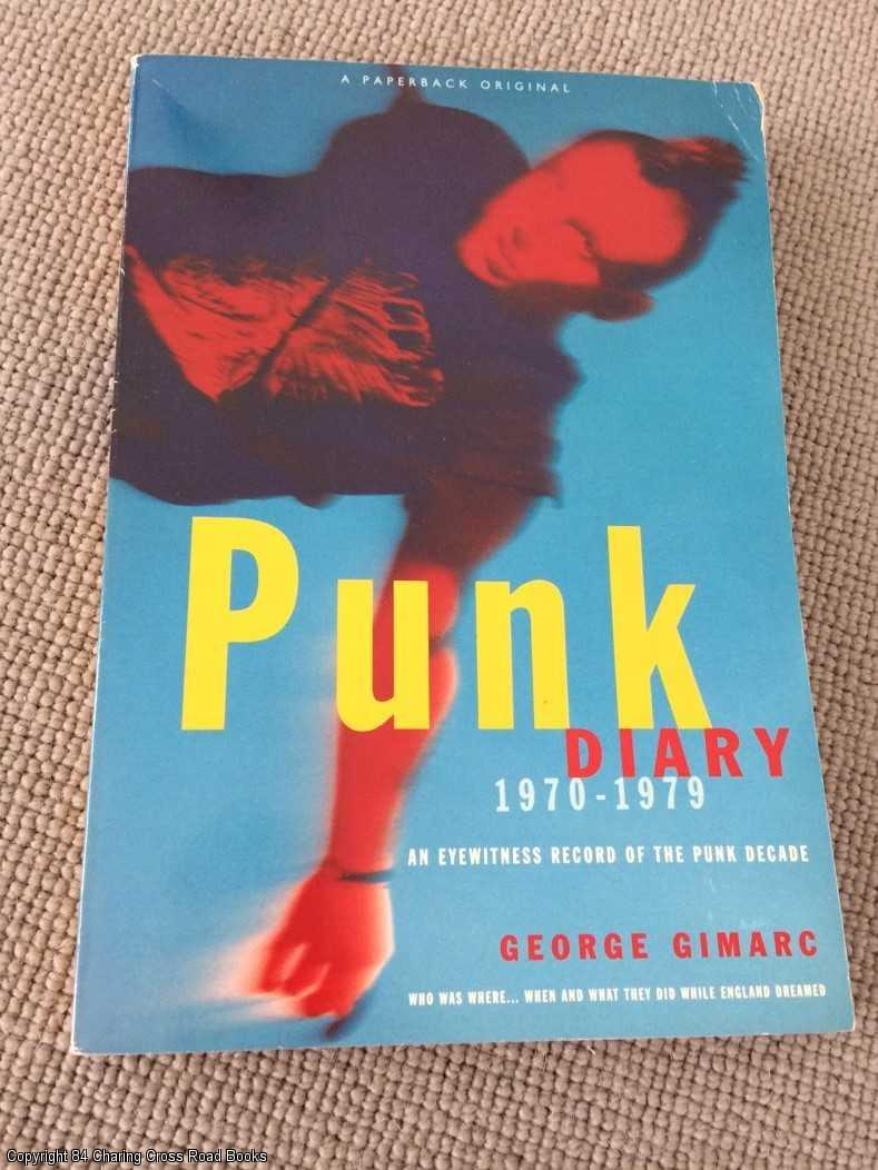 GIMARC, GEORGE - Punk Diary, 1970 - 1979: An Eyewitness Record of the Punk Decade