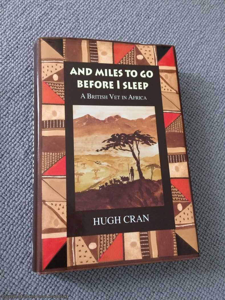 HUGH CRAN - And Miles to Go Before I Sleep: A British Vet in Africa