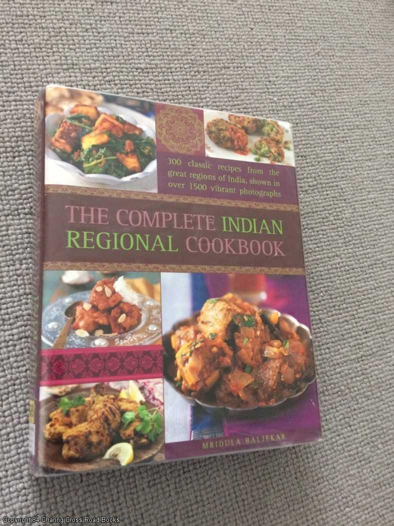 MRIDULA BALJEKAR - The Complete Indian Regional Cookbook: 300 Classic Recipes from the Great Regions of India