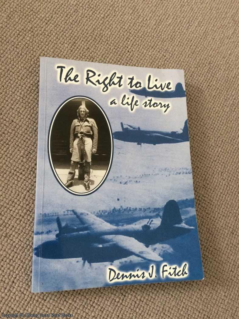 FITCH, DENNIS J. - The Right to Live: A Life Story