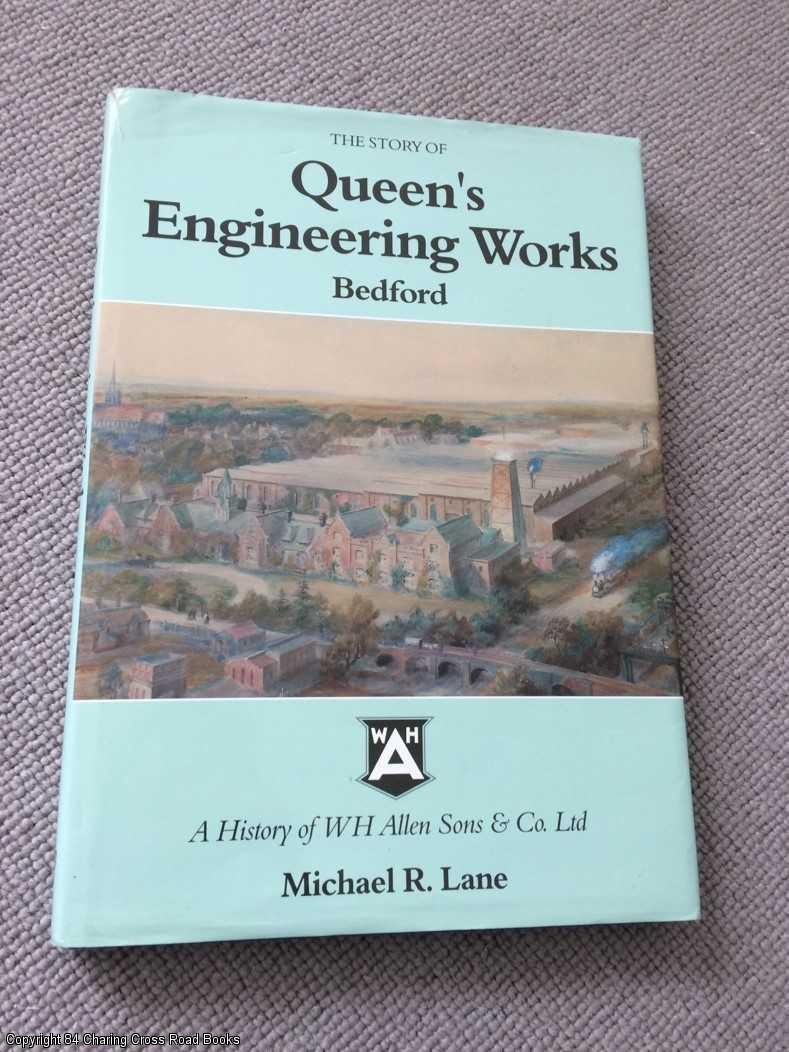 LANE, MICHAEL R. - The Story of Queen's Engineering Works, Bedford: History of W. H. Allen, Sons and Co.Ltd