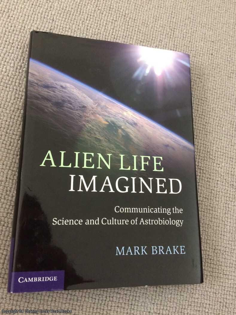 BRAKE, PROFESSOR MARK - Alien Life Imagined: Communicating the Science and Culture of Astrobiology