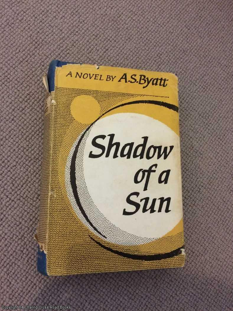 BYATT, A. S. - Shadow Of A Sun