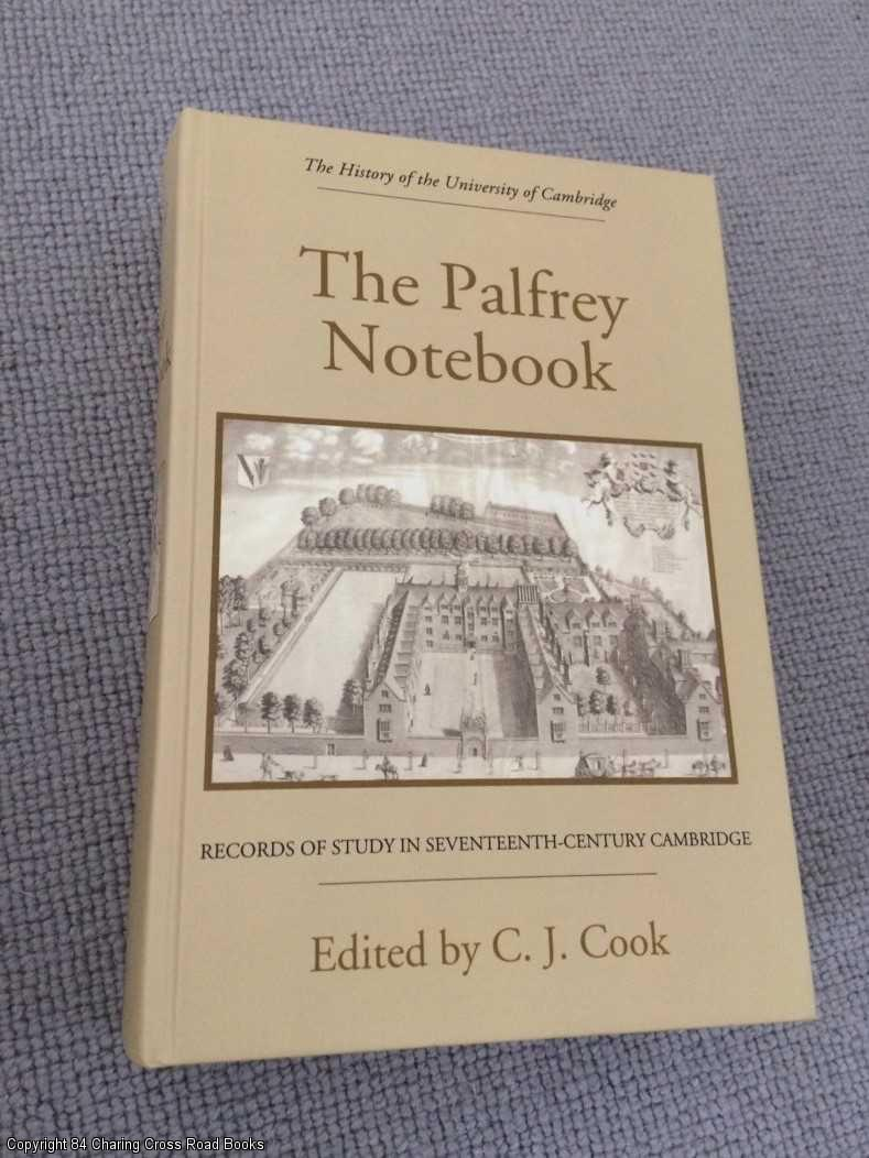 COOK, C J (ED.) - The Palfrey Notebook: Records of Study in Seventeenth-Century Cambridge