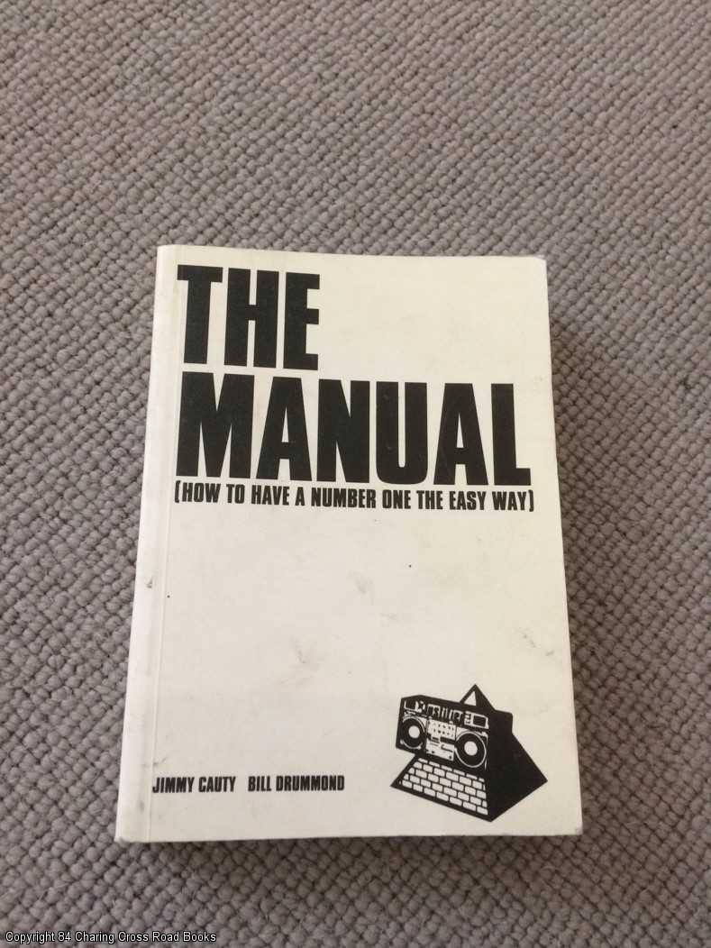 DRUMMOND, BILL; CAUTY, JIMMY; JON SAVAGE - THE MANUAL How to Have a Number One the Easy Way