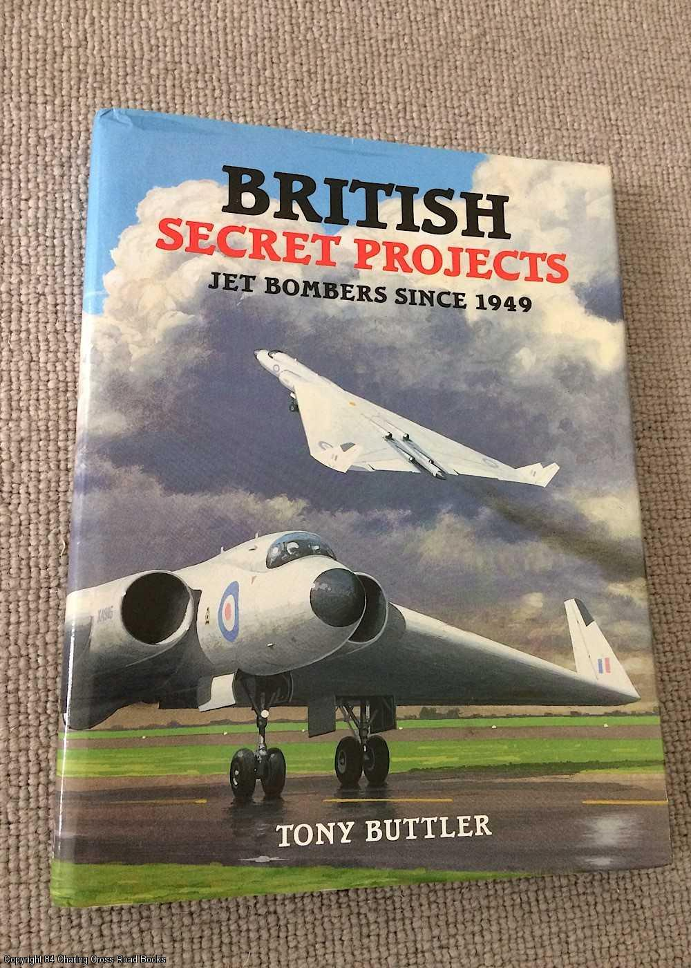 BUTTLER, TONY - British Secret Projects: Jet Bombers Since 1949