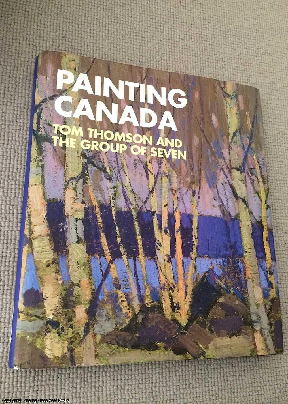 DEJARDIN, IAN A. C. - Painting Canada: Tom Thomson and the Group of Seven