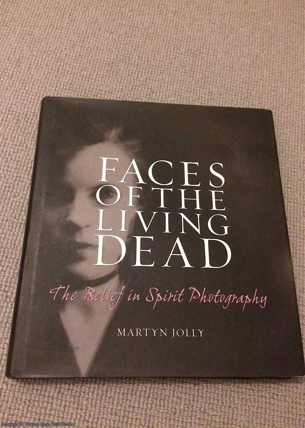 MARTYN JOLLY - Faces of the Living Dead: The Belief in Spirit Photography