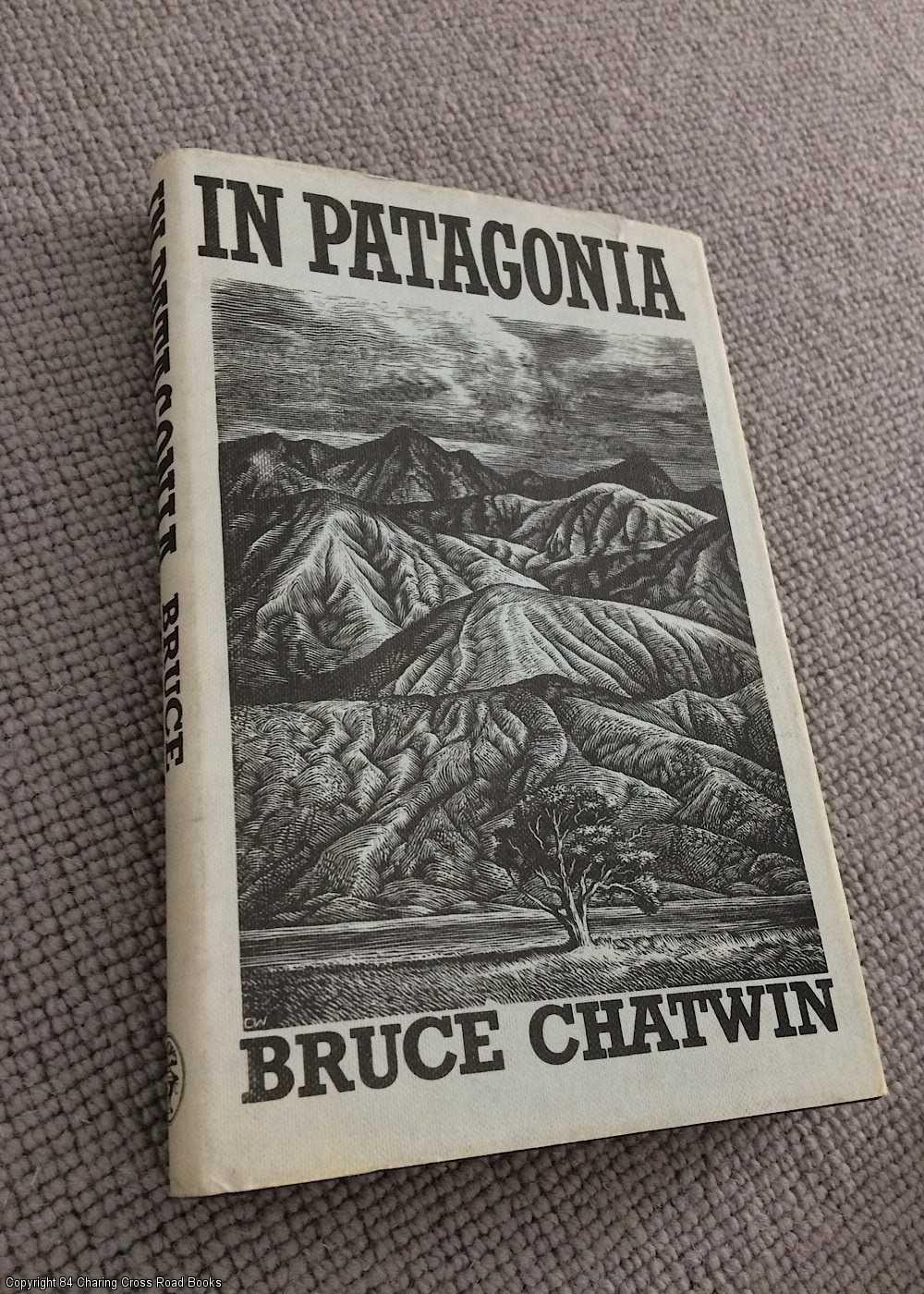 CHATWIN, BRUCE - In Patagonia