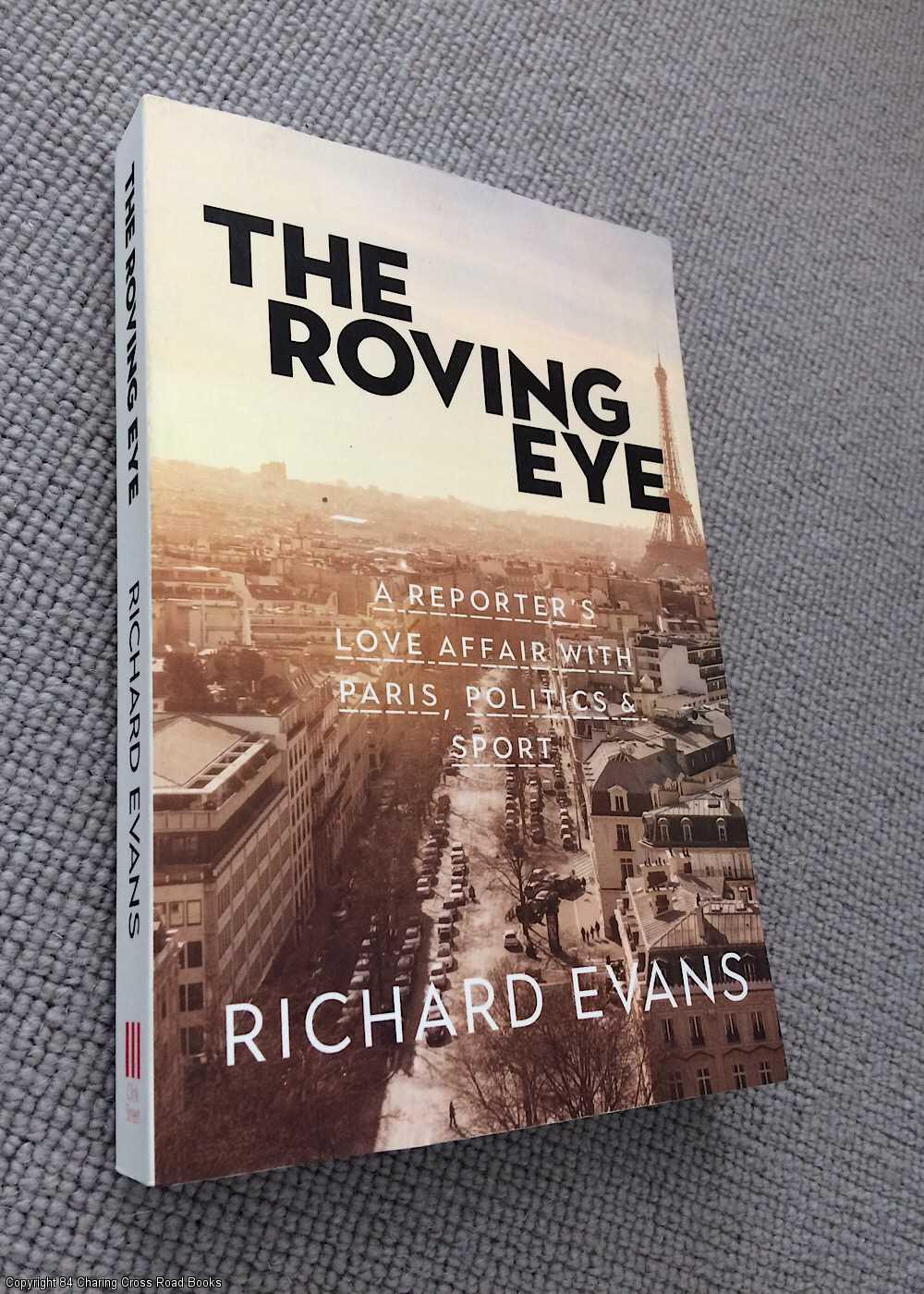 EVANS, RICHARD - The Roving Eye: A Reporter's Love Affair with Paris, Politics & Sport
