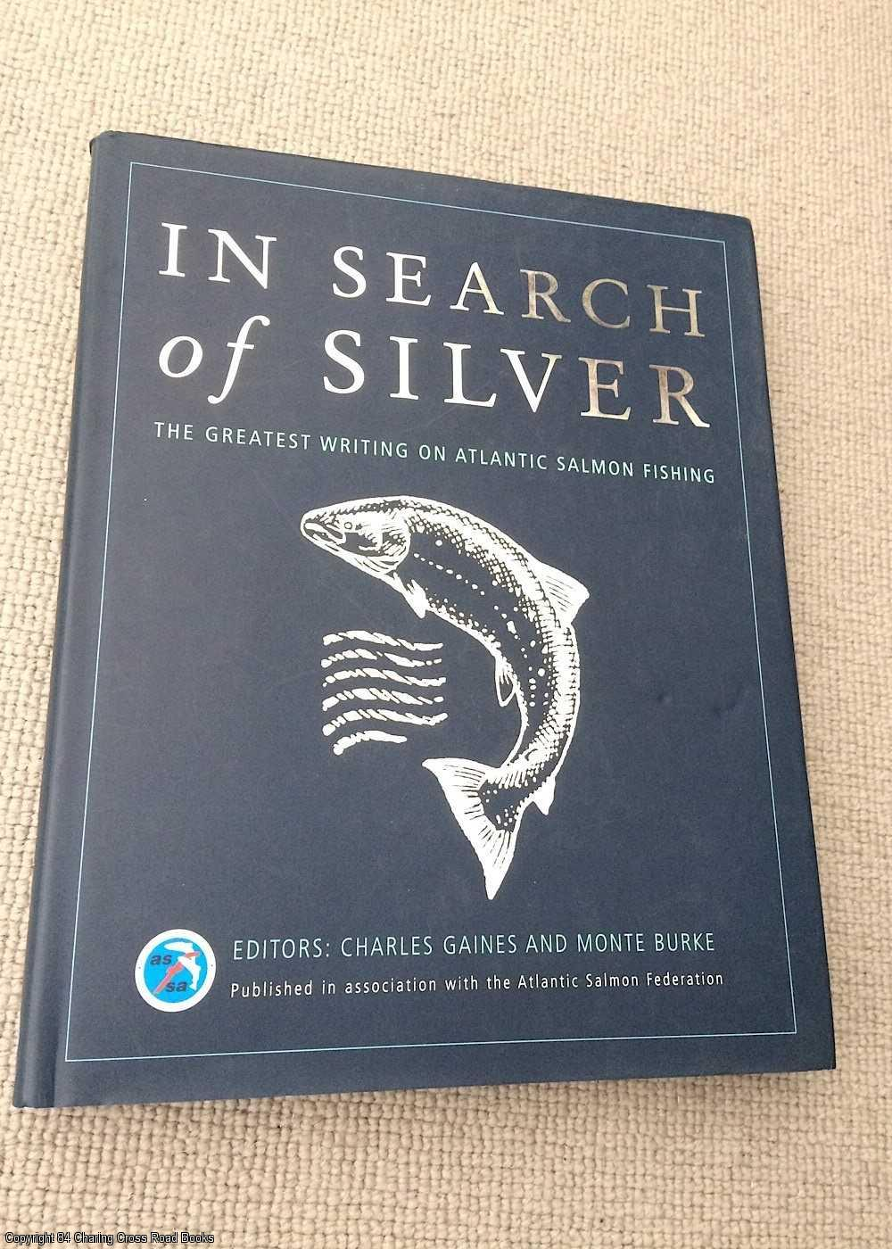 BURKE, MONTE, GAINES, CHARLES - In Search of Silver: The Greatest Writing on Atlantic Salmon Fishing