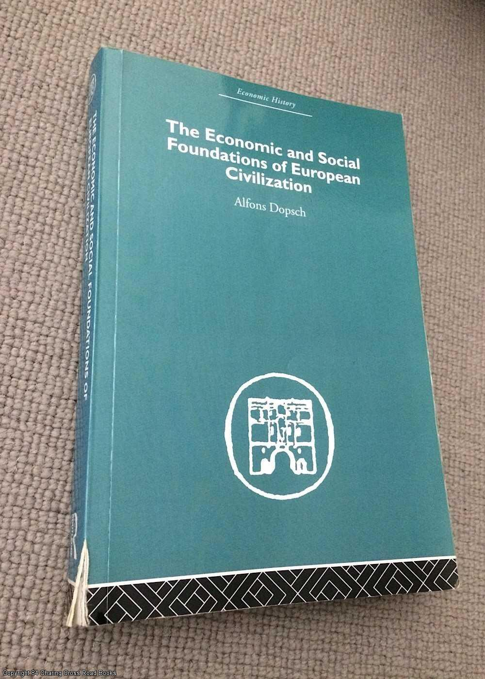 DOPSCH, ALFONS - The Economic and Social Foundations of European Civilization
