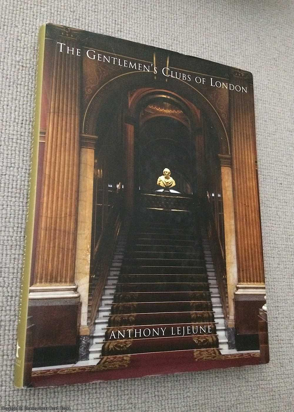 ANTHONY LEJEUNE - The Gentlemen's Clubs of London