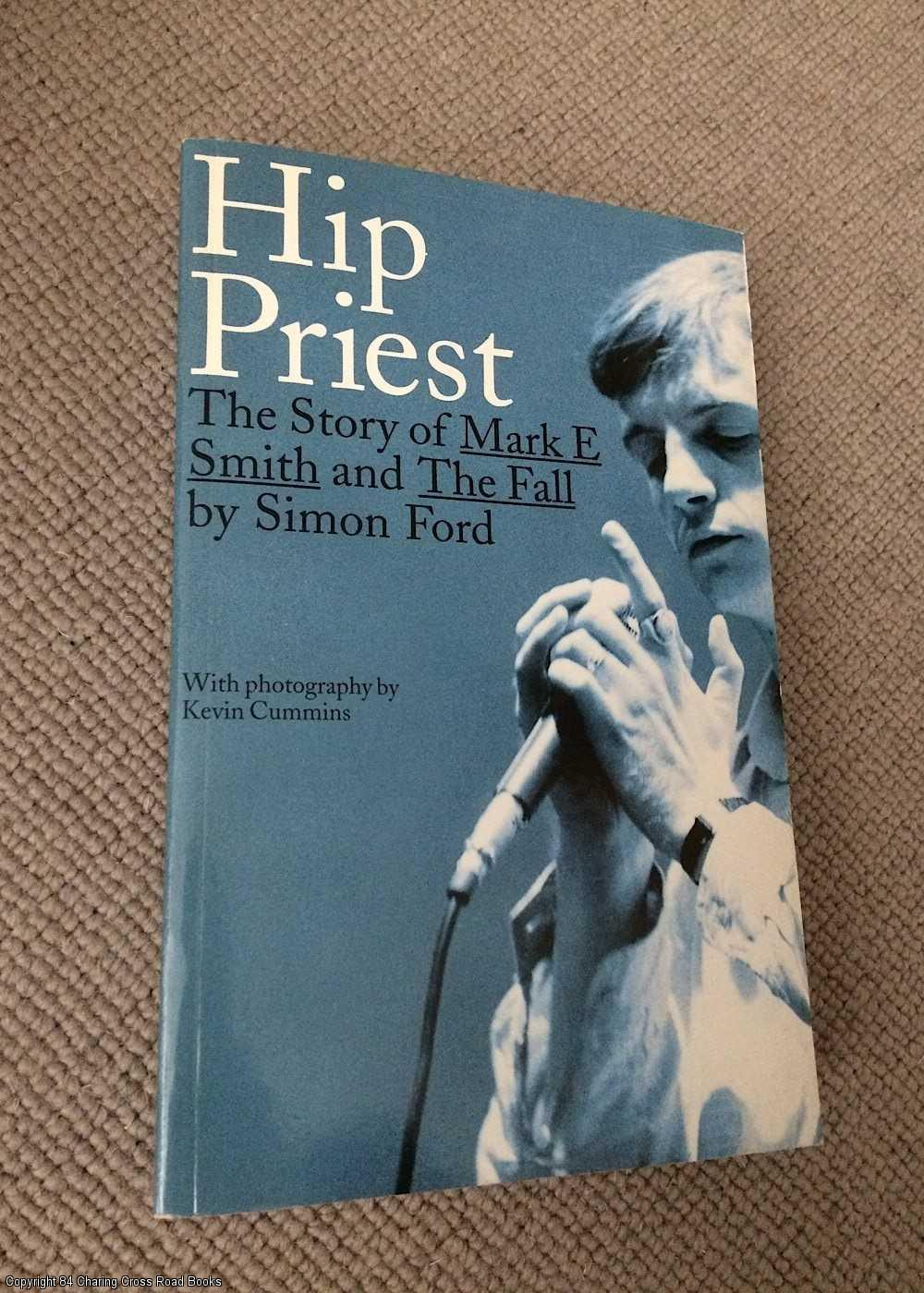 FORD, SIMON; CUMMINS, KEVIN - Hip Priest : The Story of Mark E. Smith and the Fall