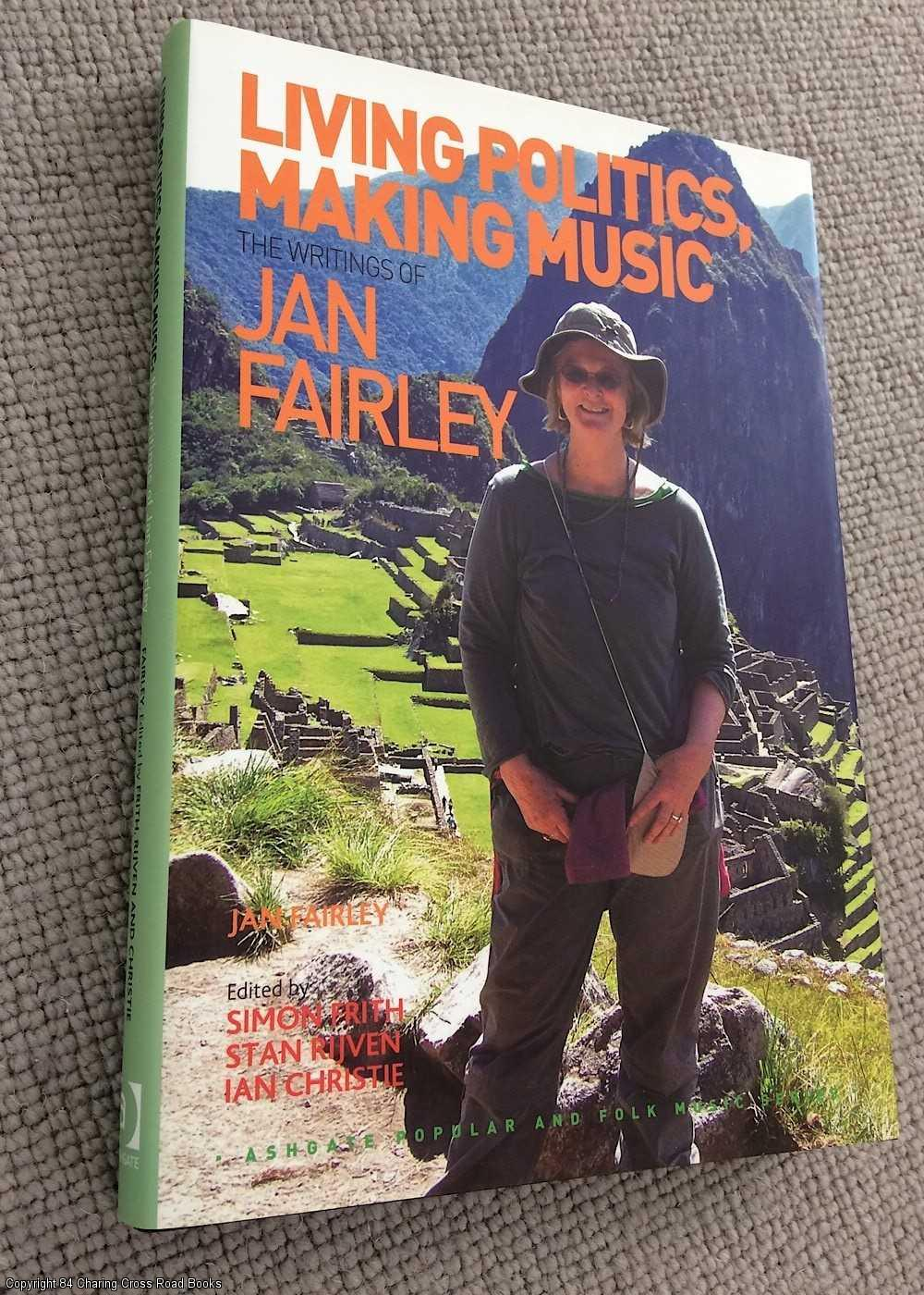 FRITH, SIMON, CHRISTIE, IAN, FAIRLEY, JAN - Living Politics, Making Music: The Writings of Jan Fairley