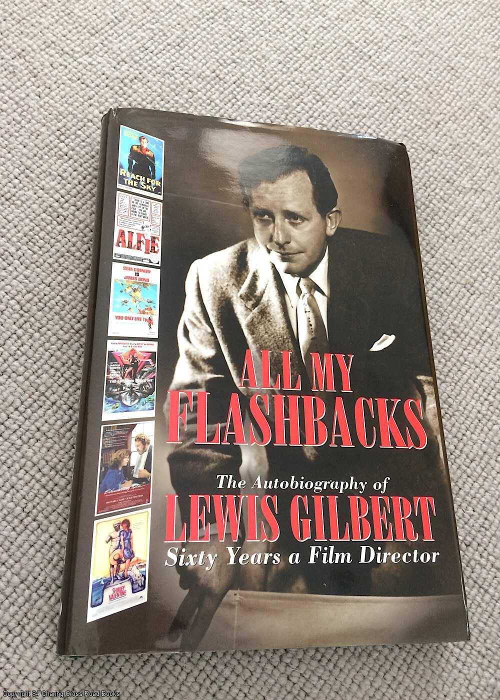LEWIS GILBERT - All My Flashbacks: The Autobiography of Lewis Gilbert Sixty Years a Film Director