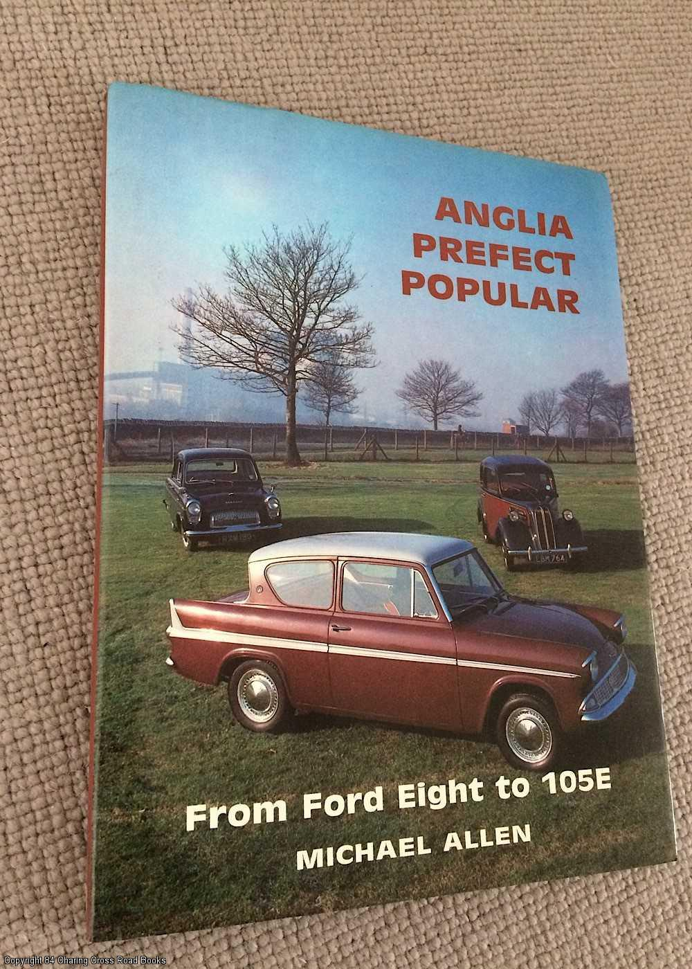 ALLEN, MICHAEL - Anglia: Perfect and Popular : From Ford Eight to 105E