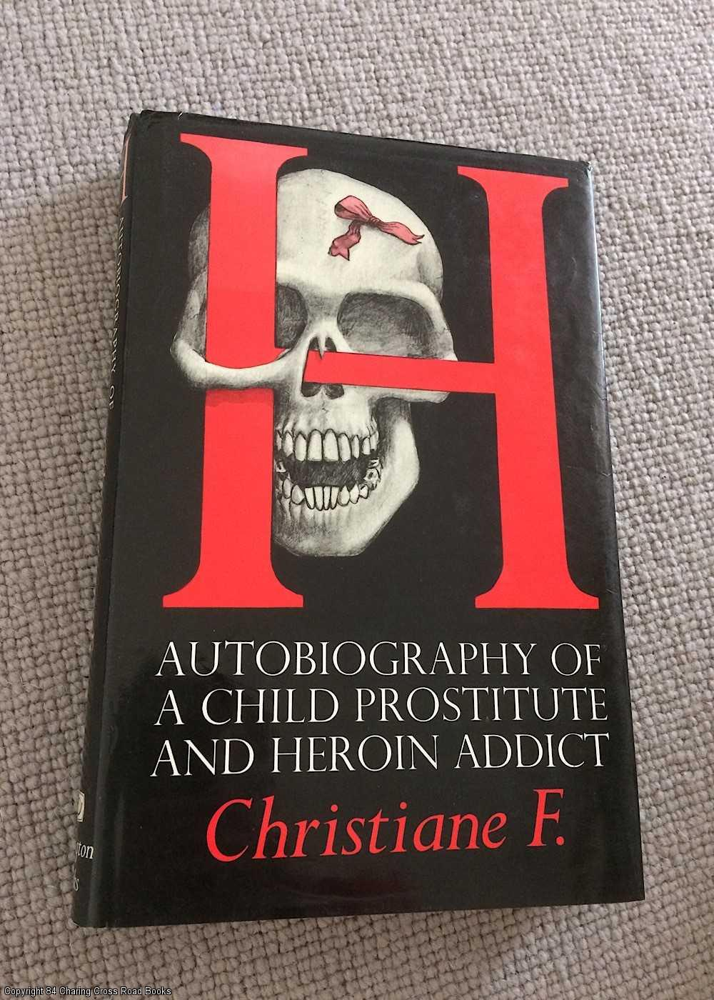 CHRISTIANE F. - H.: Autobiography of a Child Prostitute and Heroin Addict