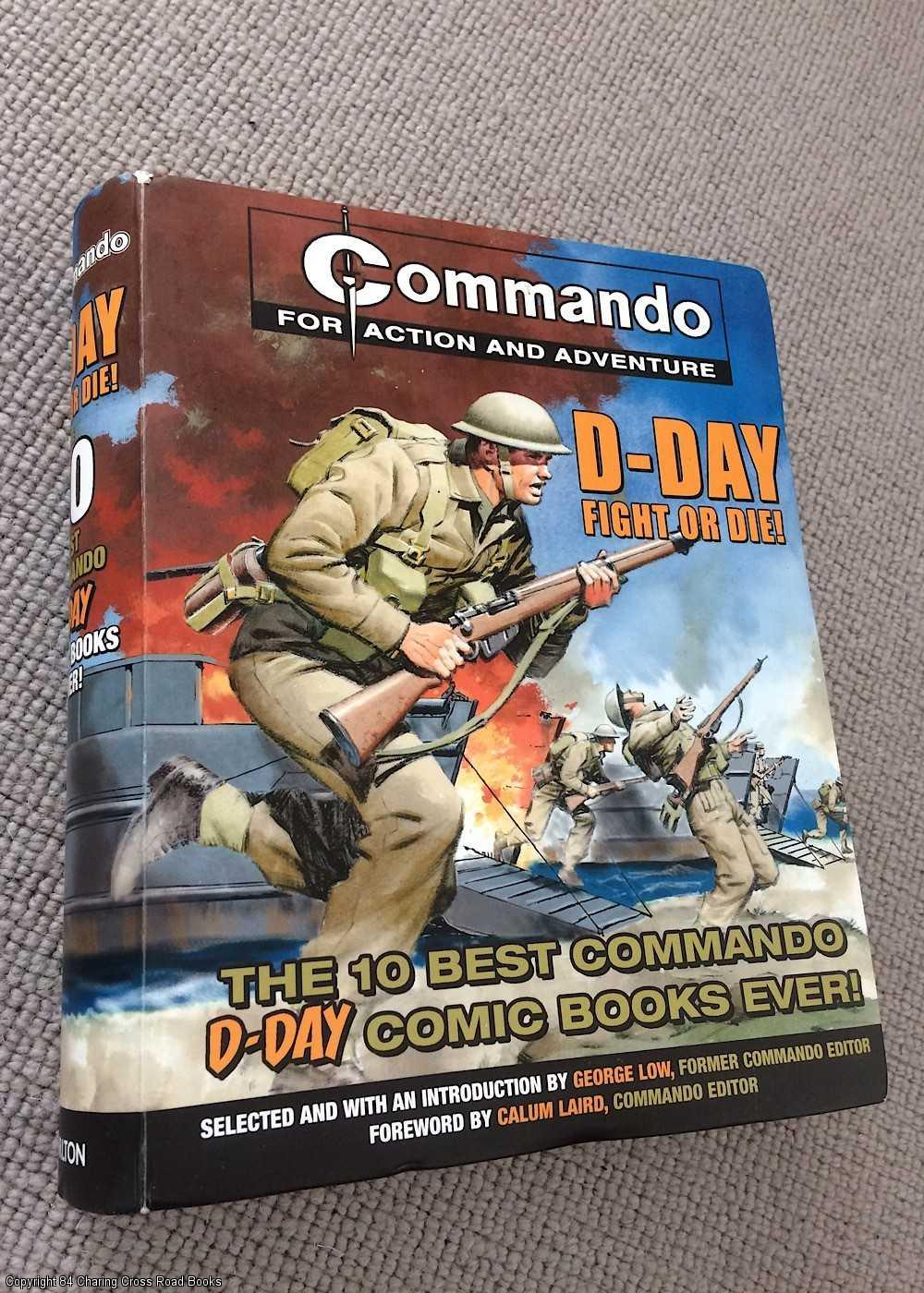 GEORGE LOW (EDITOR), CALUM LAIRD (EDITOR) - Commando: D-Day Fight or Die!: The Twelve Best D-day Comic Books Ever!