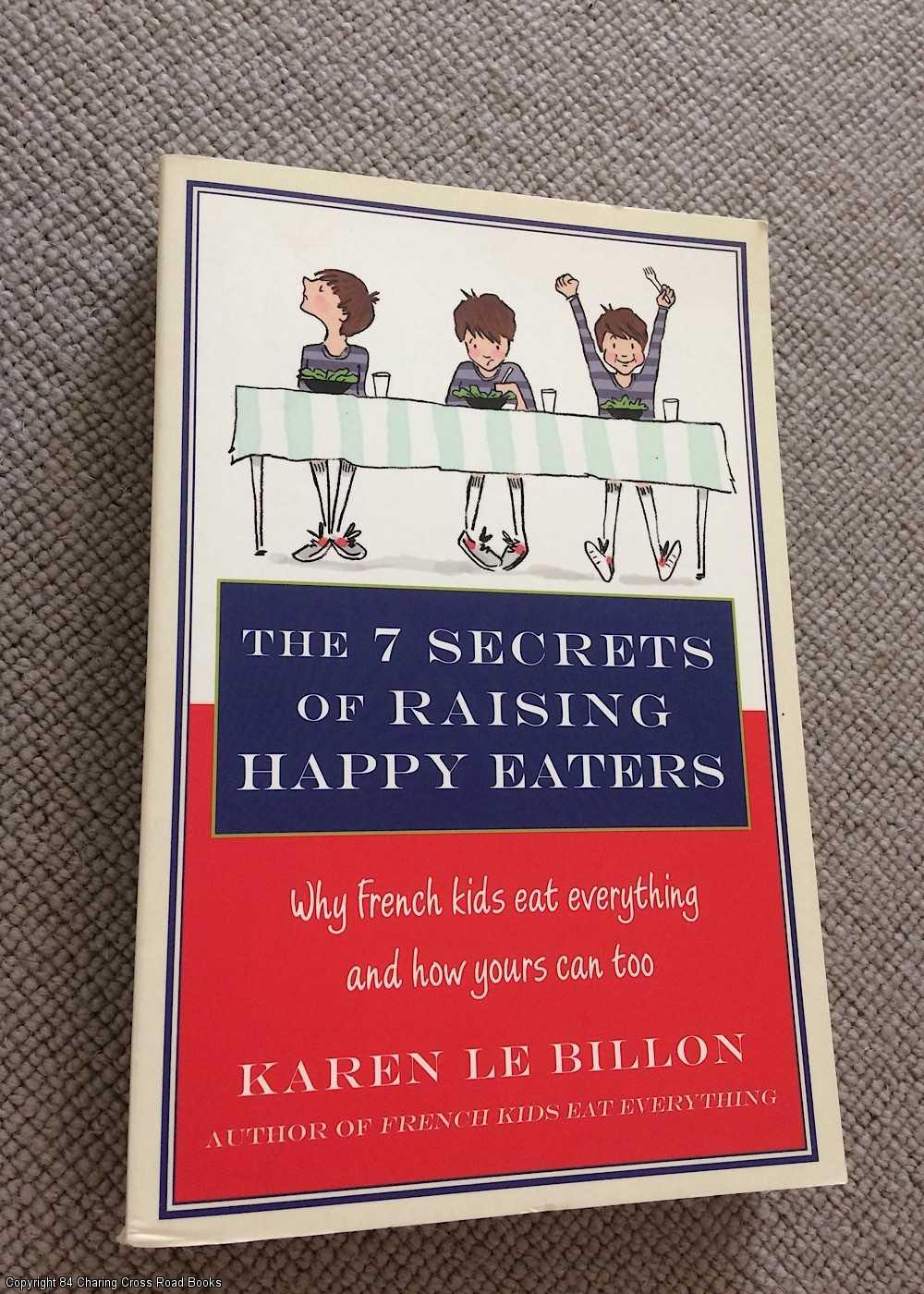 LE BILLON, KAREN - The 7 Secrets of Raising Happy Eaters: Why French kids eat everything and how yours can too!