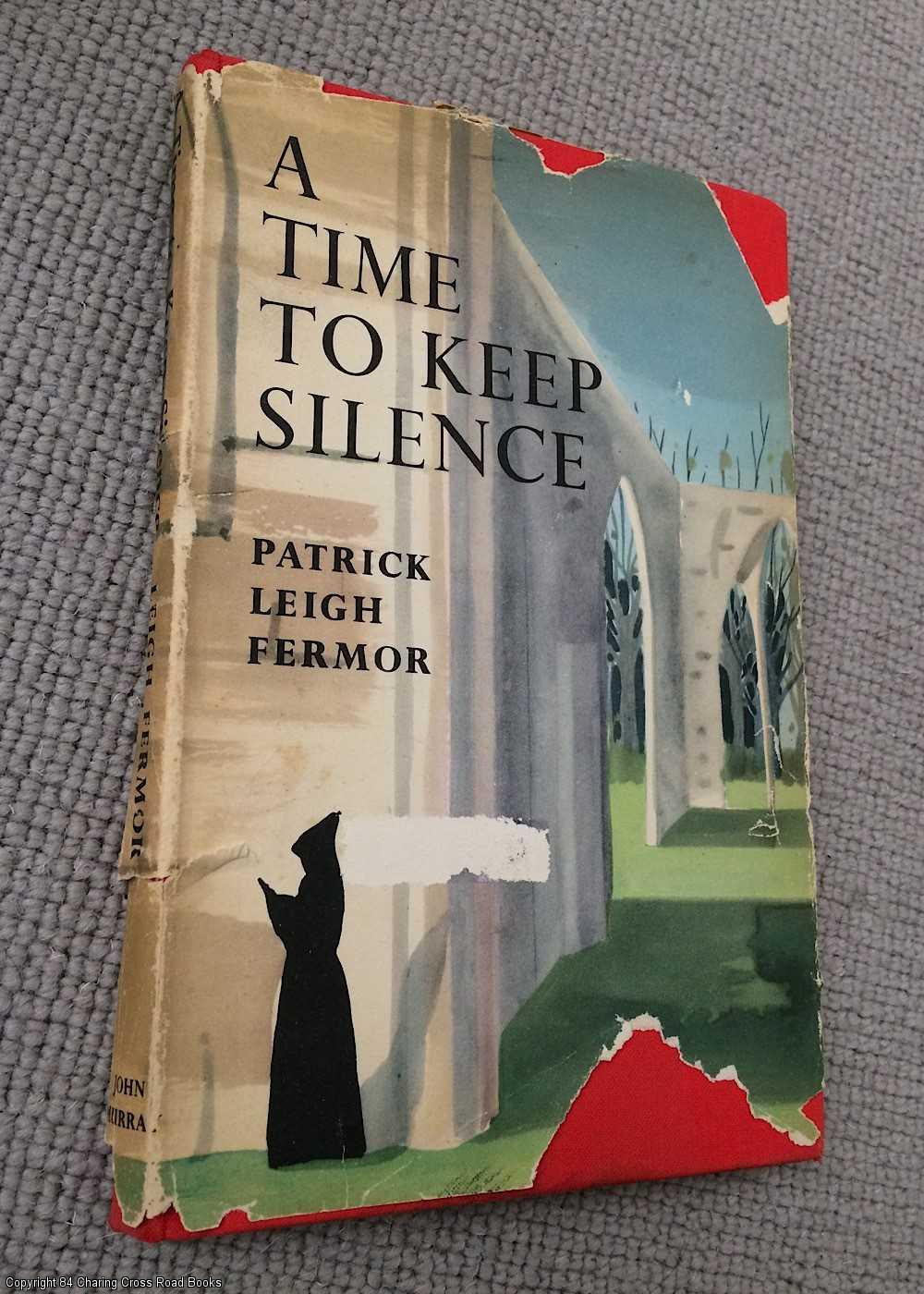 FERMOR, PATRICK LEIGH - A Time to Keep Silence