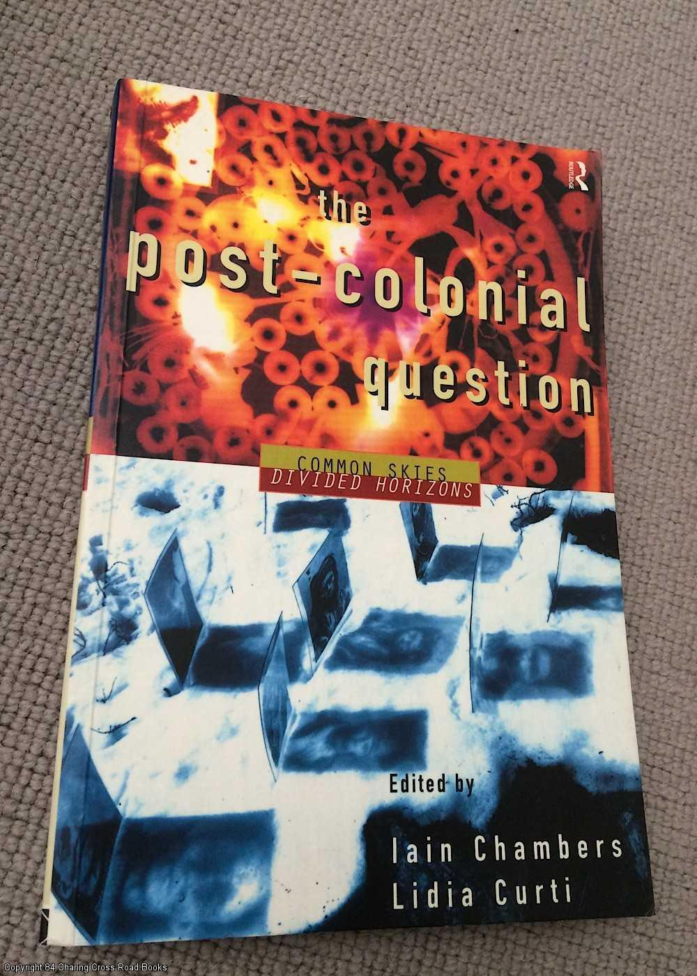 CURTI, LIDIA,CHAMBERS, IAIN - The Postcolonial Question: Common Skies, Divided Horizons