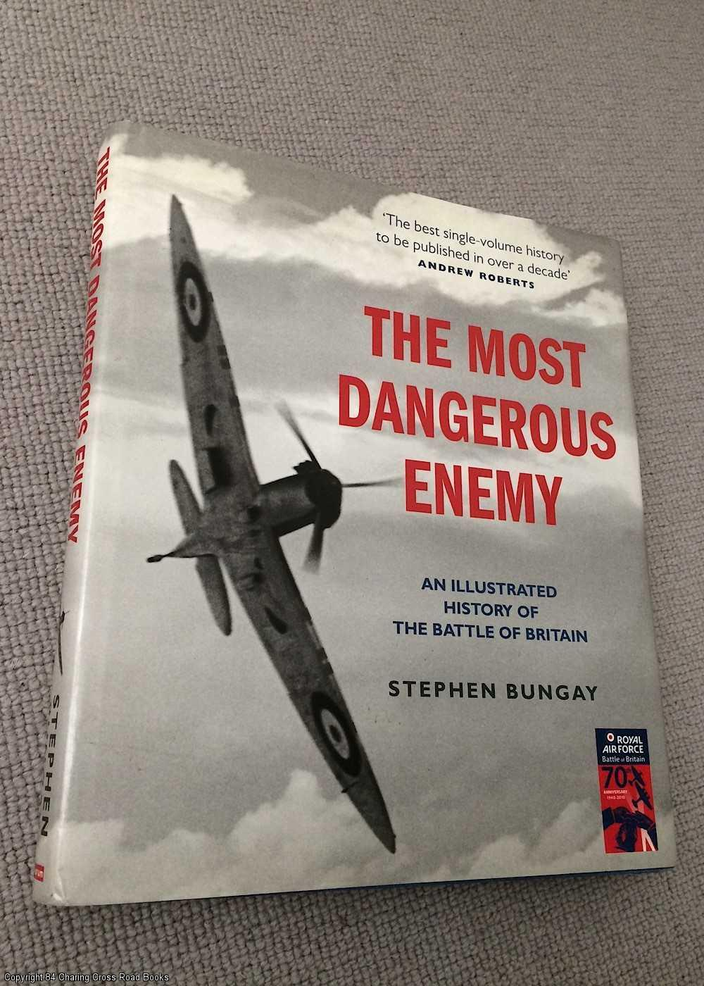 BUNGAY, STEPHEN - The Most Dangerous Enemy: An Illustrated History of the Battle of Britain