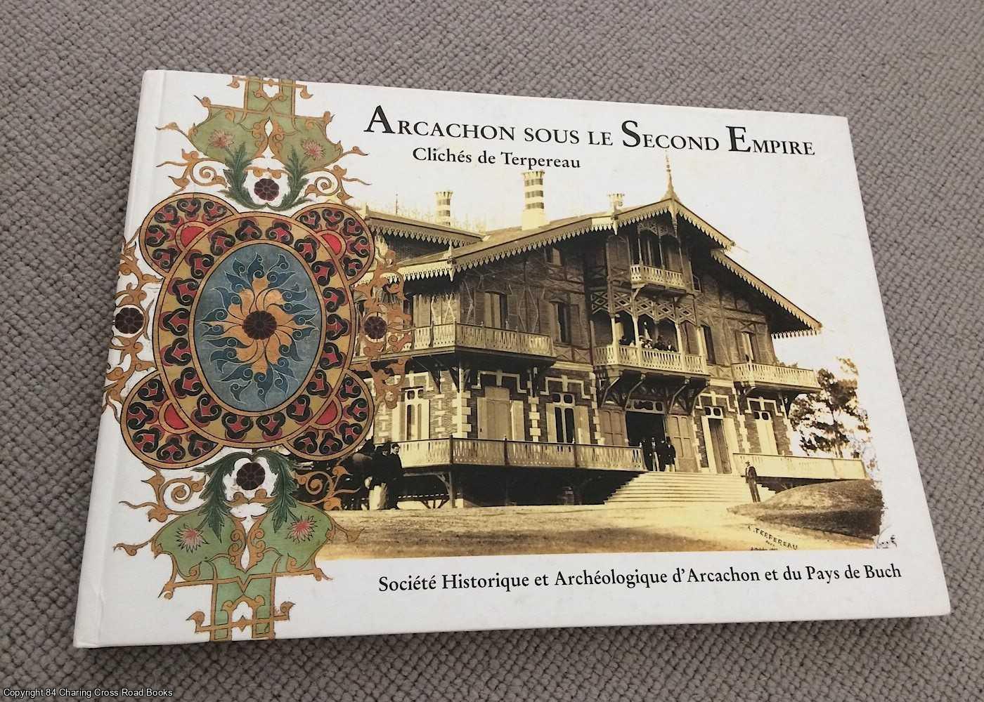 ALPHONSE TERPEREAU ET SOCIÉTÉ HISTORIQUE ET ARCHÉOLOGIQUE D'ARCACHON ET DU PAYS DE BUCH - Arcachon sous le Second Empire : Clichés de Terpereau