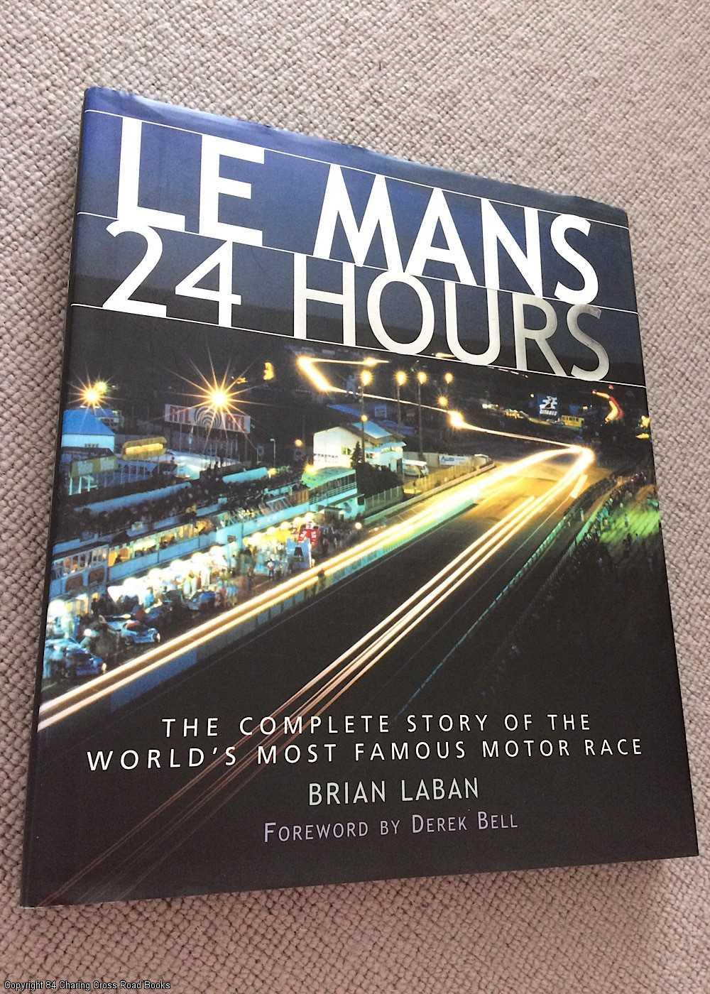 BRIAN LABAN; DEREK BELL (FOREWORD) - Le Mans. 24 Hours: The Complete Story of the World's Most Famous Motor Race