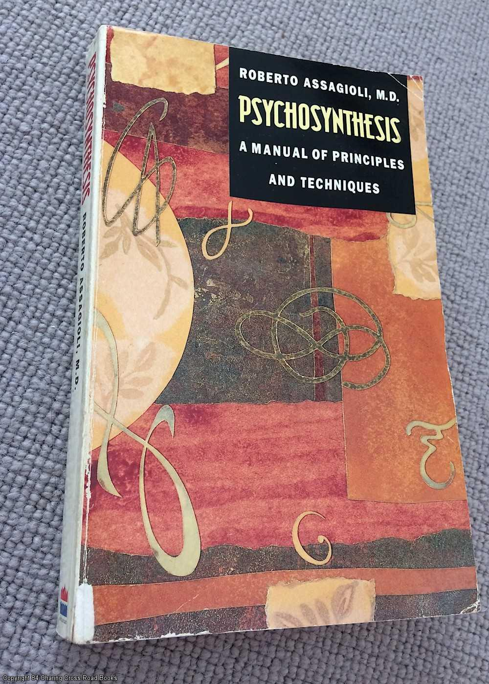 ASSAGIOLI, ROBERTO, M.D. - Psychosynthesis: A Manual of Principles and Techniques