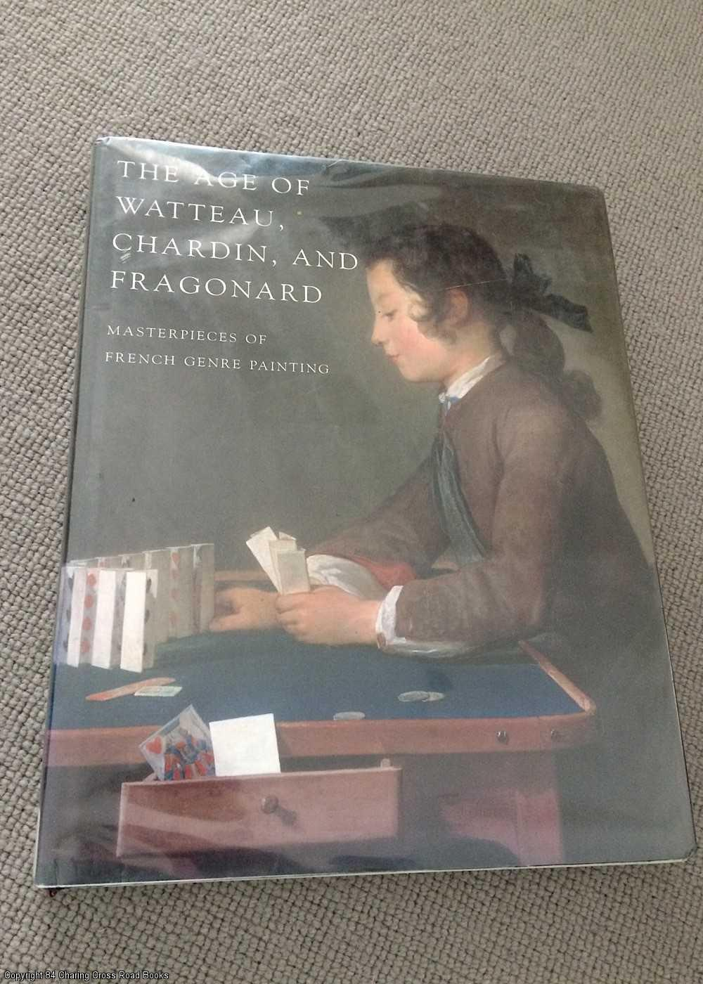 BAILEY, COLIN B - The Age of Watteau, Chardin and Fragonard: Masterpieces of French Genre Painting
