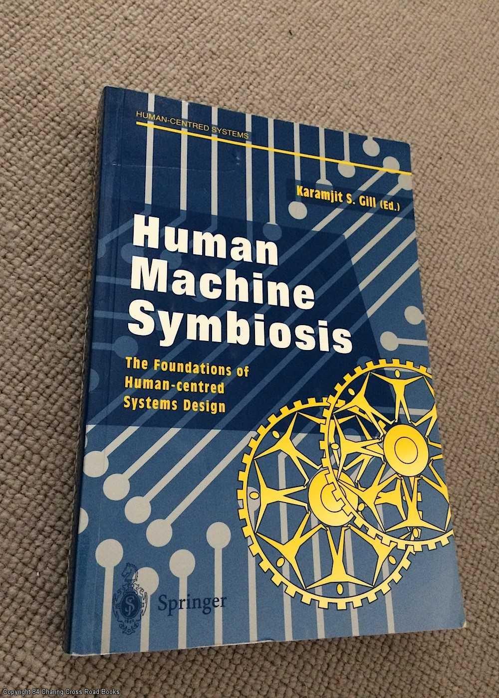 GILL, KARAMJIT S. - Human Machine Symbiosis: The Foundations of Human-Centred Systems Design