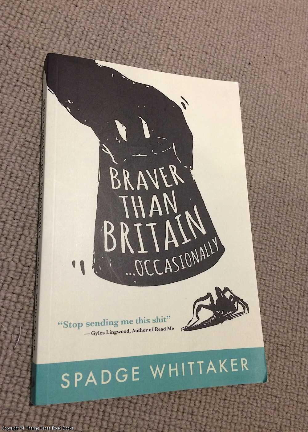 WHITTAKER, SPADGE - Braver Than Britain, Occasionally