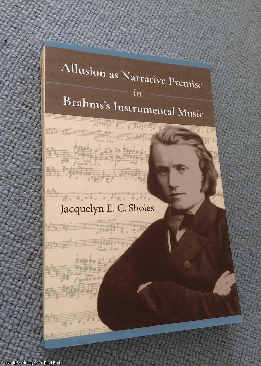 SHOLES, JACQUELYN - Allusion as Narrative Premise in Brahms's Instrumental Music
