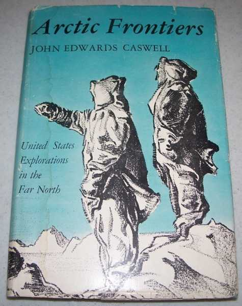 Arctic Frontiers: United States Explorations in the Far North, Caswell, John Edwards