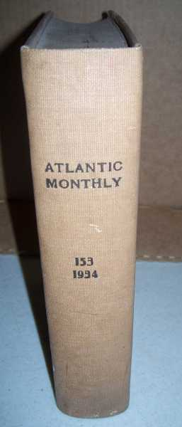 The Atlantic Monthly Volume 153, January 1934-June 1934 Bound in One Volume, Various