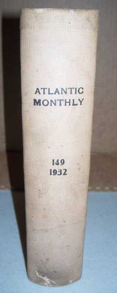 The Atlantic Monthly (Magazine) Volume 149, January-June 1932 Bound in One Volume, Various