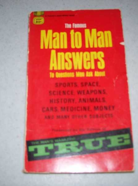 The Famous Man to Man Answers to Questions Men Ask About Sports, Space, Science, Weapons, History, Animals, Cars, Medicine, Money and Many Other Subjects Presented by the Editors of True: The Man's Magazine, Carlisle, Norman