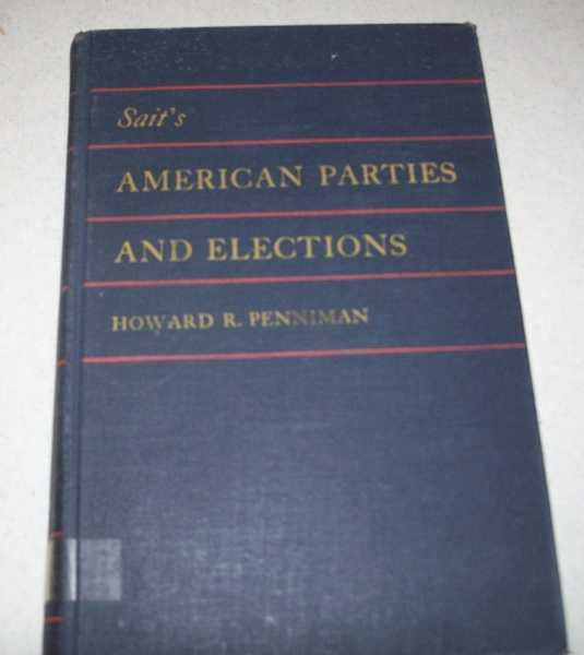 Sait's American Parties and Elections, Fourth Edition, Penniman, Howard R.; Sait, Edward McChesney