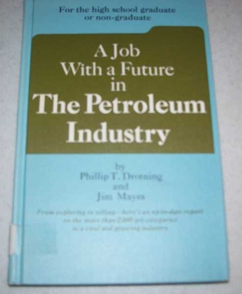 A Job With a Future in the Petroleum Industry (Jobs with a Future series), Drotning, Phillip T. and Mayes, Jim