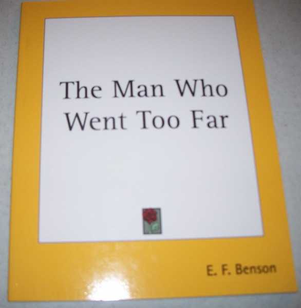The Man Who Went Too Far, Benson, E.F.